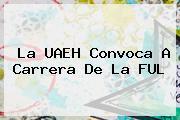 La <b>UAEH</b> Convoca A Carrera De La FUL