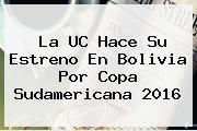 La UC Hace Su Estreno En Bolivia Por <b>Copa Sudamericana 2016</b>