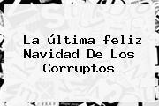 La última <b>feliz Navidad</b> De Los Corruptos