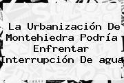 La Urbanización De Montehiedra Podría Enfrentar Interrupción De <b>agua</b>