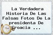 La Verdadera Historia De Las Falsas Fotos De La <b>presidenta De Croacia</b> <b>...</b>