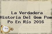 La Verdadera Historia Del <b>Qem Pom Po</b> En Río 2016