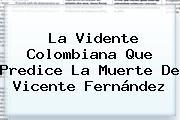 La Vidente Colombiana Que Predice La Muerte De <b>Vicente Fernández</b>