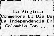 La Virginia Conmemora El Día De La <b>independencia</b> En <b>Colombia</b> Con ...