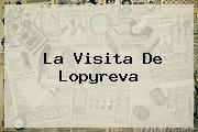 La Visita De <b>Lopyreva</b>