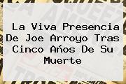 La Viva Presencia De <b>Joe Arroyo</b> Tras Cinco Años De Su Muerte
