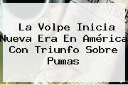 La Volpe Inicia Nueva Era En América Con Triunfo Sobre <b>Pumas</b>