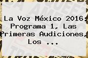 <b>La Voz México 2016</b>: Programa 1, Las Primeras Audiciones, Los <b>...</b>