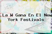 <b>La W</b> Gana En El New York Festivals