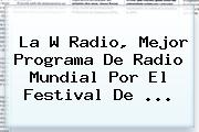 <b>La W</b> Radio, Mejor Programa De Radio Mundial Por El Festival De <b>...</b>