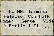 La WWE Termina Relación Con <b>Hulk Hogan</b> - Gente - Vida Y Estilo | El <b>...</b>