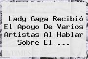 <b>Lady Gaga</b> Recibió El Apoyo De Varios Artistas Al Hablar Sobre El <b>...</b>