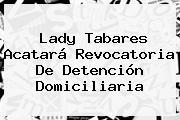 <b>Lady Tabares</b> Acatará Revocatoria De Detención Domiciliaria