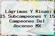 Lágrimas Y Risas: 15 Subcampeones Y 15 Campeones Del <b>Ascenso MX</b>