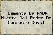 Lamenta La ANDA Muerte Del Padre De <b>Consuelo Duval</b>