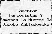 Lamentan Periodistas Y Famosos La Muerte De <b>Jacobo Zabludovsky</b>