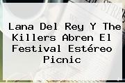 Lana Del Rey Y The Killers Abren El Festival <b>Estéreo Picnic</b>