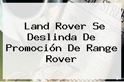 Land Rover Se Deslinda De Promoción De <b>Range Rover</b>