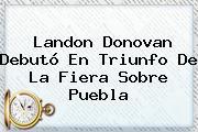 Landon Donovan Debutó En Triunfo De La Fiera Sobre <b>Puebla</b>