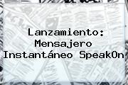 Lanzamiento: Mensajero Instantáneo <b>SpeakOn</b>