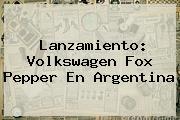 Lanzamiento: Volkswagen Fox Pepper En <b>Argentina</b>