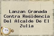 Lanzan Granada Contra Residencia Del Alcalde De El Zulia