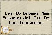 Las 10 <b>bromas</b> Más Pesadas <b>del Día De Los Inocentes</b>