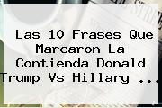 Las 10 Frases Que Marcaron La Contienda Donald Trump Vs <b>Hillary</b> ...