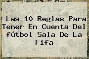 Las 10 Reglas Para Tener En Cuenta Del <b>fútbol Sala</b> De La Fifa