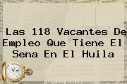 Las 118 Vacantes De <b>empleo</b> Que Tiene El Sena En El Huila