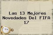 Las 13 Mejores Novedades Del <b>FIFA 17</b>