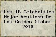 Las 15 Celebrities Mejor Vestidas De Los <b>Golden Globes 2016</b>