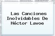 Las Canciones Inolvidables De <b>Héctor Lavoe</b>