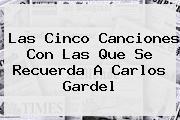 Las Cinco Canciones Con Las Que Se Recuerda A <b>Carlos Gardel</b>