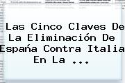 Las Cinco Claves De La Eliminación De <b>España</b> Contra Italia En La ...