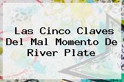 Las Cinco Claves Del Mal Momento De <b>River Plate</b>