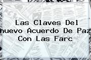 Las Claves Del <b>nuevo Acuerdo De Paz</b> Con Las Farc