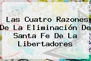 Las Cuatro Razones De La Eliminación De <b>Santa Fe</b> De La Libertadores