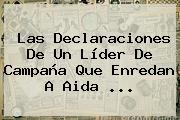 Las Declaraciones De Un Líder De Campaña Que Enredan A <b>Aida</b> ...