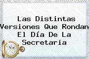 Las Distintas Versiones Que Rondan El <b>Día De La Secretaria</b>