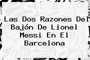 Las Dos Razones Del Bajón De Lionel <b>Messi</b> En El Barcelona