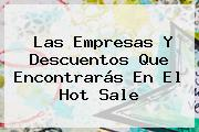 Las Empresas Y Descuentos Que Encontrarás En El <b>Hot Sale</b>