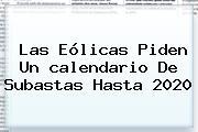 Las Eólicas Piden Un <b>calendario</b> De Subastas Hasta 2020