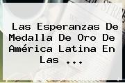 Las Esperanzas De Medalla De Oro De América Latina En Las ...