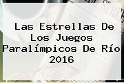Las Estrellas De Los <b>Juegos Paralímpicos</b> De Río <b>2016</b>