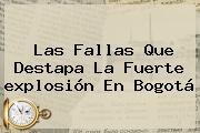 Las Fallas Que Destapa La Fuerte <b>explosión En Bogotá</b>