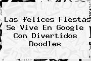 Las <b>felices Fiestas</b> Se Vive En Google Con Divertidos Doodles