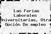 Las Ferias Laborales Universitarias, Otra Opción De <b>empleo</b>