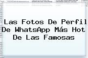 Las Fotos De Perfil De <b>WhatsApp</b> Más Hot De Las Famosas