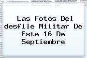 Las Fotos Del <b>desfile</b> Militar De Este <b>16 De Septiembre</b>